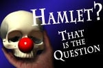 Hamlet? That is The Question