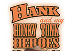 Hank and My Honky Tonk Heroes