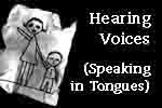 Hearing Voices (Speaking in Tongues)