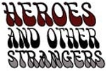 Heroes and Other Strangers