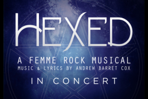 Hexed: A Femme Rock Musical In Concert