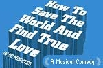 How to Save the World and Find True Love In 90 Minutes (NYMF)