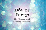 It's My Party: The Women and Comedy Project