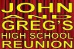 John and Greg's High School Reunion