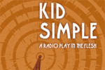 Kid Simple: A Radio Play in the Flesh