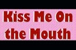 Kiss Me on the Mouth