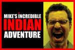 Mike's Incredible Indian Adventure
