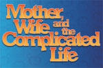 Mother, Wife and the Complicated Life