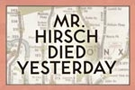 Mr. Hirsch Died Yesterday