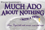 Much Ado About Nothing...With a Twist!