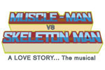 MUSCLE-MAN vs. SKELETONMAN: A Love Story... the musical