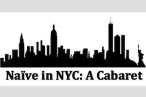 Naive in NYC: A Cabaret