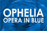 Ophelia: opera in blue