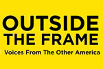 Outside the Frame: Voices from the Other America