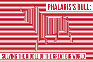 Phalaris's Bull: Solving the Riddle of the Great Big World