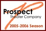 Prospect Theater Company 2005-2006 Season