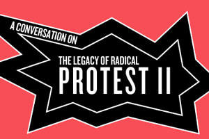 Public Forum: A Conversation on the Legacy of Radical Protest II