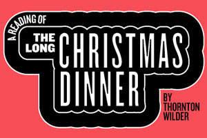 Public Forum: A Reading of The Long Christmas Dinner