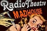 Radiotheatre Presents Madhouse