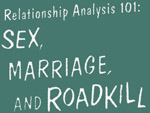 Relationship Analysis 101: Sex, Marriage, and Roadkill