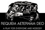Requiem Aeternam Deo - A Play for Everyone and Nobody