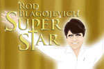 Rod Blagojevich Superstar!