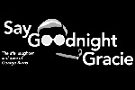 Say Goodnight Gracie: The Life, Laughter and Love of George Burns and Gracie Allen