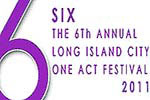 Six: The 6th Annual LIC One Act Festival