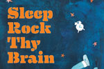 Sleep Rock Thy Brain