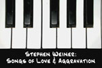 Stephen Weiner: Songs of Love and Aggravation (NYMF)