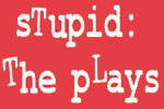 sTupid: The pLays (Flea Downstairs)