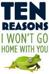 Ten Reasons I Won't Go Home With You