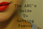 The ABC's Guide to Getting Famous