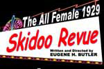 The All Female 1929 Skidoo Revue