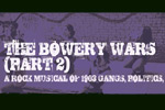 The Bowery Wars, Part 2