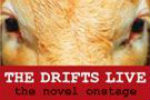 The Drifts Live: The Novel Onstage
