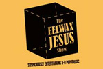 The Eelwax Jesus Show