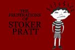 The Frustrations of Stoker Pratt