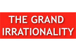 The Grand Irrationality