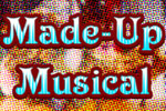 The Made Up Musical