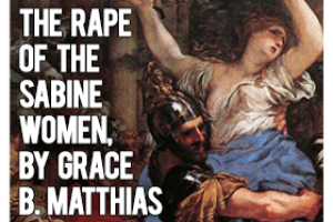 The Rape of the Sabine Women, by Grace B. Matthias