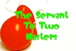 The Servant To Two Masters