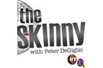 The Skinny with Peter DeGiglio