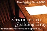 The Spring Gala 2006: A Tribute to Spalding Gray