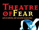 Theatre of Fear An Evening of Grand Guignol
