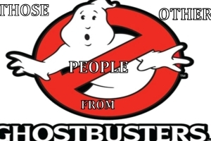Those Other People From Ghostbusters