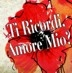 Ti Ricordi, Amore Mio? (Do You Remember, My Love?)