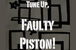 Tune Up, Faulty Piston!