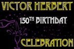 Victor Herbert 150th Birthday Celebration