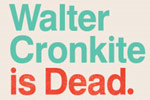 Walter Cronkite Is Dead